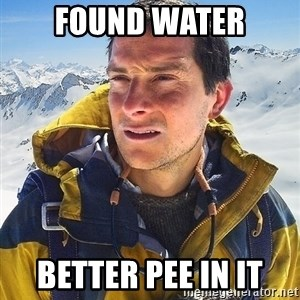 Bear Grylls - found water better pee in it