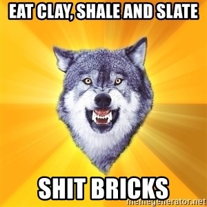 Courage Wolf - Eat Clay, Shale and Slate shit bricks