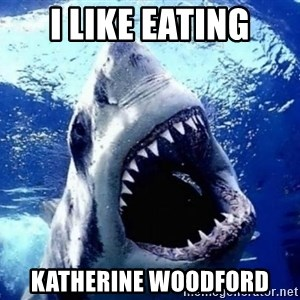 Cinematically Snob Shark - I like eating Katherine WOODFord