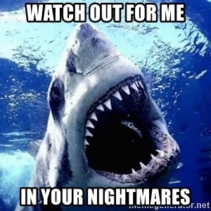 Cinematically Snob Shark - watch out for me in your nightmares