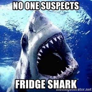 Cinematically Snob Shark - no one suspects fridge shark
