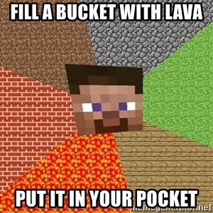 Minecraft Guy - fill a bucket with lava put it in your pocket