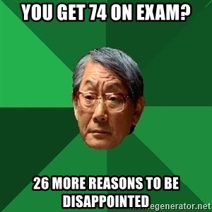 High Expectations Asian Father - you get 74 on exam? 26 more reasons to be disappointed