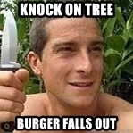 Bear Grylls - knock on tree burger falls out