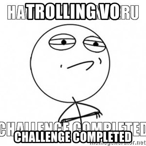 Challenge completed - Trolling Vo Challenge Completed