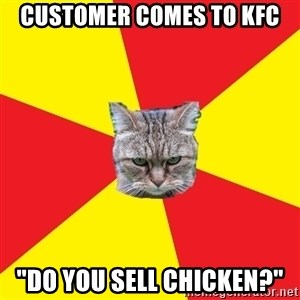 """Fast Food Feline - customer comes to kfc """"do you sell Chicken?"""""""