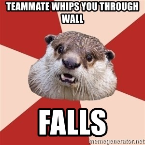 Fresh Meat Otter - TEAMMATE whips You through wall fALLs