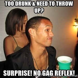 Gay Boy Don't Care - TOO DRUNK & NEED TO THROW UP? surprise! no gag reflex!
