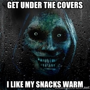 NEVER ALONE  - Get under the covers I like my snacks warm
