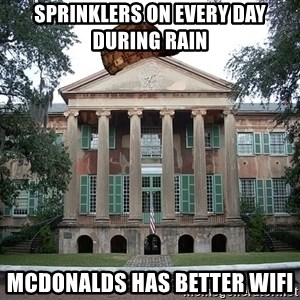 Scumbag College - SPRINKLERS ON EVERY DAY DURING RAIN MCDONALDS HAS BETTER WIFI