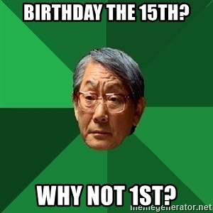 High Expectations Asian Father - birthday the 15th? why not 1st?