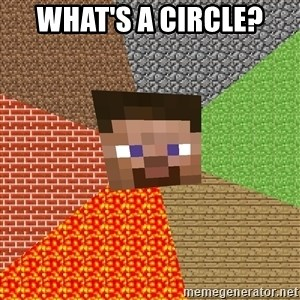 Minecraft Guy - what's a circle?