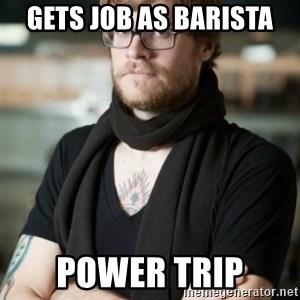 hipster Barista - gets job as barista power trip