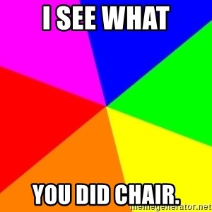 backgrounddd - I see what you did chair.