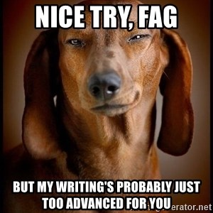 Smughound - Nice try, fag but my writing's probably just too advanced for you