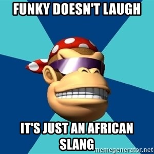 Funkykong - Funky doesn't laugh it's just an african slang