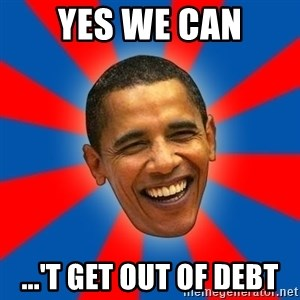 Obama - Yes We Can ...'t get out of debt