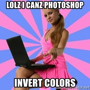 Typical Photoshoper - lolz i canz photoshop invert colors