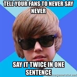 Just Another Justin Bieber - Tell your fans to never say never say it twice in one sentence