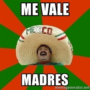 Successful Mexican - me vale madres