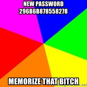 backgrounddd - new password 296b6b878558278 memorize that bitch
