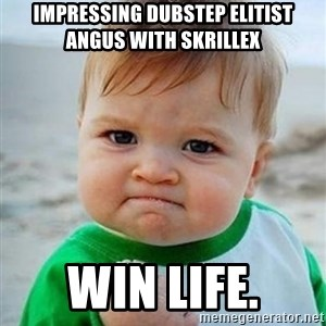 victory kid - impressing dubstep elitist angus with skrillex win life.