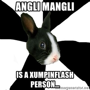Roleplaying Rabbit - angli mangli is a xumpinflash person...
