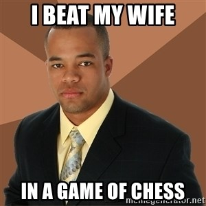 Successful Black Man - I beat my wife in a game of chess