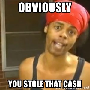 Antoine Dodson - obviously you stole that cash