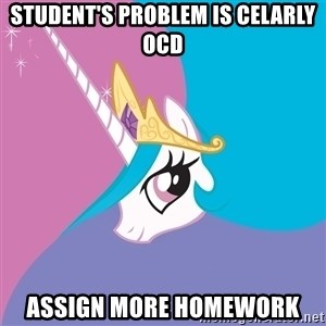 Celestia - Student's problem is celarly OCD Assign more homework