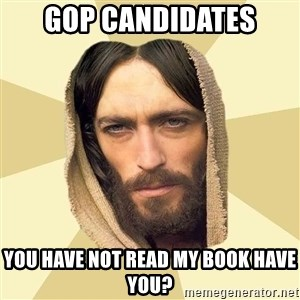 Jesus mem - GOP Candidates You have not read my book have you?