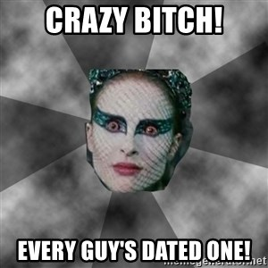 Black Swan Eyes - crazy bitch! every guy's dated one!