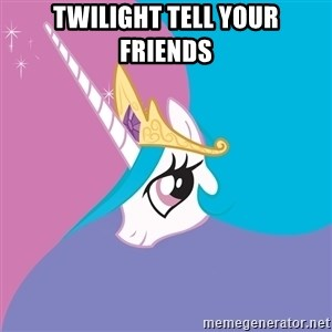 Celestia - twilight tell your friends