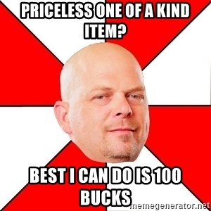 Pawn Stars - Priceless one of a kind item? Best I can do is 100 bucks