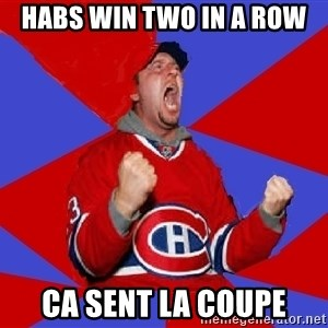Overzealous Habs Fan Maurice - Habs win two in a row ca sent la coupe