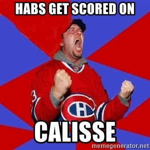 Overzealous Habs Fan Maurice - habs get scored on calisse