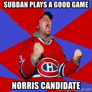 Overzealous Habs Fan Maurice - subban plays a good game norris candidate