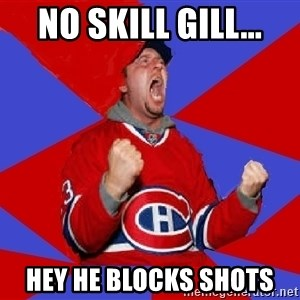Overzealous Habs Fan Maurice - no skill gill... hey he blocks shots