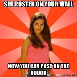 Jealous Girl - she posted on your wall now you can post on the couch