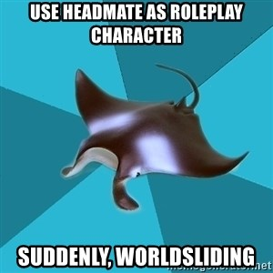 Multiple Manta - use headmate as roleplay character suddenly, worldsliding