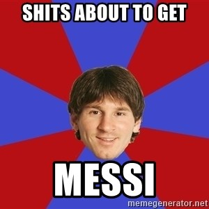 Messiya - Shits about to get Messi