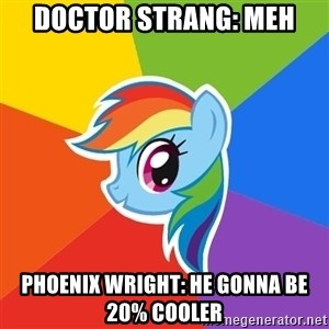 Rainbow Dash - doctor strang: meh Phoenix wright: he gonna be 20% cooler