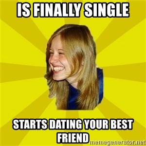 Trologirl - is finally single starts dating your best friend