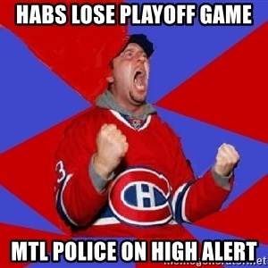 Overzealous Habs Fan Maurice - habs lose playoff game mtl police on high alert