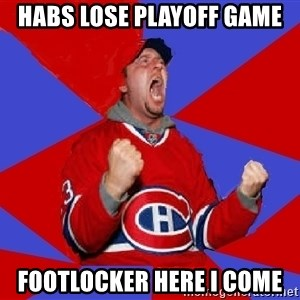 Overzealous Habs Fan Maurice - habs lose playoff game footlocker here i come