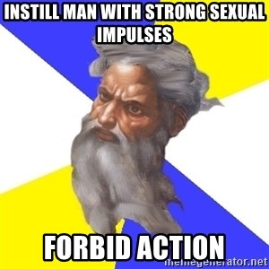 Advice God - INstill man with STRONG sexual impulses Forbid action