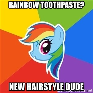 Rainbow Dash - RAINBOW TOOTHPASTE? new hairstyle dude