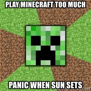Minecraft Creeper - Play minecraft too much panic when sun sets