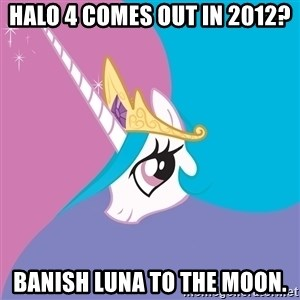 Celestia - Halo 4 comes out in 2012? banish luna to the moon.