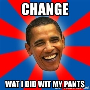 Obama - change wat i did wit my pants